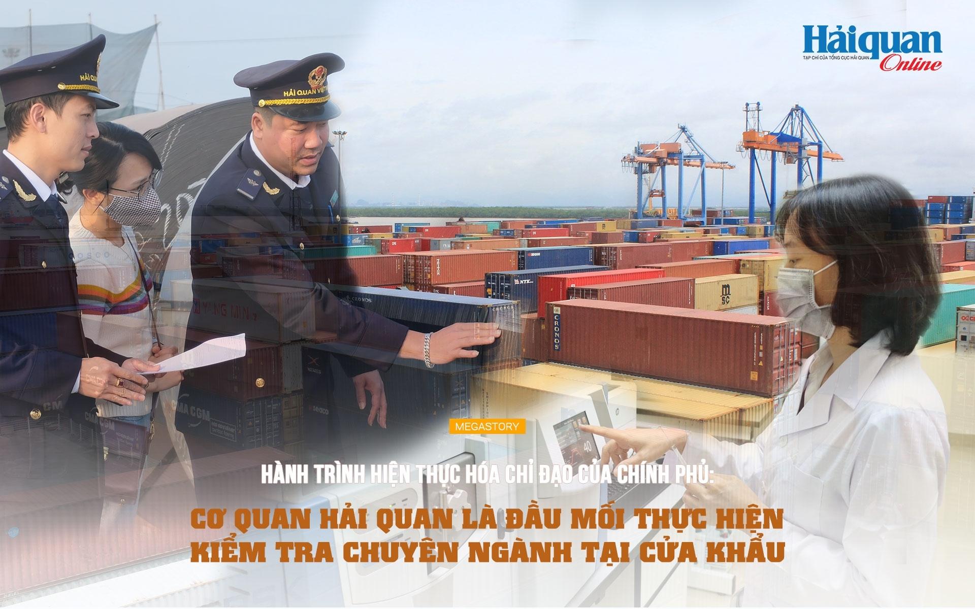 MEGASTORY: Hành trình hiện thực hóa chỉ đạo của Chính phủ: Cơ quan Hải quan là đầu mối thực hiện kiểm tra chuyên ngành tại cửa khẩu